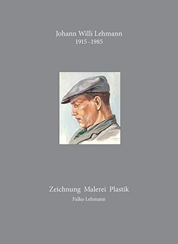 Johann Willi Lehmann / 1915-1985: Zeichnung-Malerei-Plastik