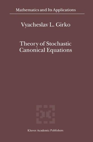 Theory of Stochastic Canonical Equations: Volumes I and II: v. 1 & 2 (Mathematics and Its Applications)