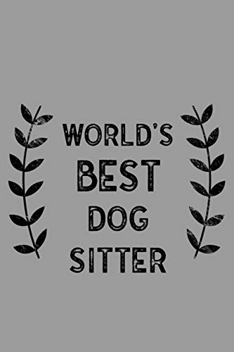 World's Best Dog Sitter: Notebook, Journal or Planner | Size 6 x 9 | 110 Lined Pages | Office Equipment | Great Gift idea for Christmas or Birthday for a Dog Sitter -