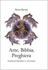 Arte, Bibbia, preghiera. La basilica di San Marco e i suoi mosaici