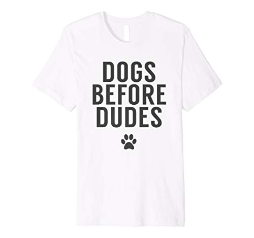 Dogs Before Dudes - Funny Dog Owner Quote Tshirt