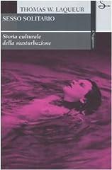 Idea Regalo - Sesso solitario. Storia culturale della masturbazione