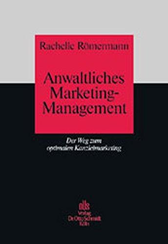 Anwaltliches Marketing-Management: Der Weg zum optimalen Kanzleimarketing (Wege zur erfolgreichen Anwaltspraxis)