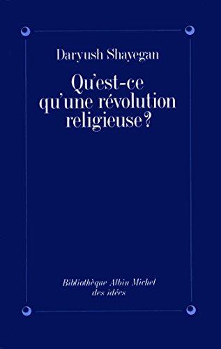 Qu'est-ce qu'une révolution religieuse ? (Bibliothèque Albin Michel Idées) par Daryush Shayegan