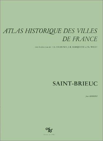 Atlas historique des villes de France : Saint-Brieuc par J. Kerhervé