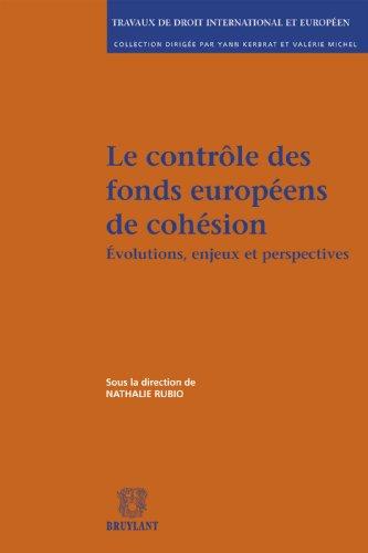 Le contrôle des fonds européens de cohésion: Evolutions, enjeux et perspectives (Travaux de droit international et européen t. 27)