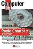 Roxio Creator 7 ganz einfach: CD- und DVD-Brenner einbauen - Daten sichern - DVD-Videos, Mini-DVDs, Video-CDs, Super-Video-CDs speichern - Digitale Fotoalben anlegen - Musiksammlungen auf DVD