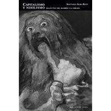 Capitalismo y nihilismo: Dialéctica del hambre y la mirada (Nuestro tiempo) de Santiago Alba Rico (1 sep 2007) Tapa blanda
