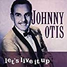 Let's Live It Up by Johnny Otis (2008-01-13)
