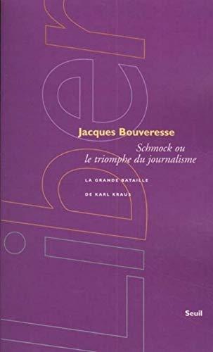 Schmock ou le triomphe du journalisme : La grande bataille de Karl Kraus par Jacques Bouveresse