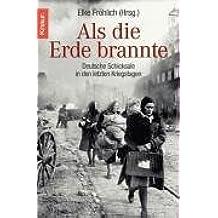 Als die Erde brannte - Deutsche Schicksale in den letzten Kriegstagen