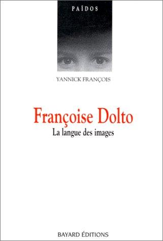 FRANCOISE DOLTO. La langue des images par Yannick François