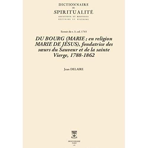 DU BOURG (MARIE; en religion MARIE DE JÉSUS), fondatrice des sœurs du Sauveur et de la sainte Vierge, 1788-1862 (Dictionnaire de spiritualité)