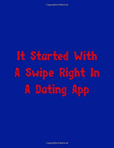 It Started With A Swipe Right In A Dating App: a gift from the heart, very good for different occasions, universal, dot grid notebook, journal