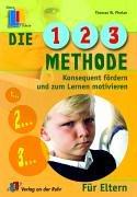 Die 1-2-3-Methode für Eltern: Konsequent fördern und zum Lernen motivieren