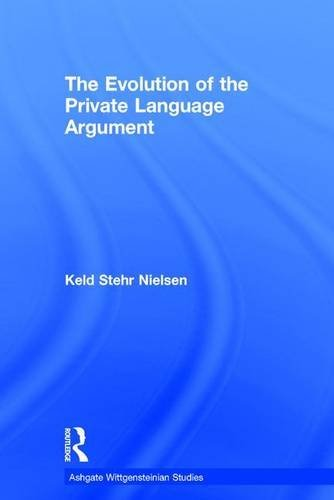 The Evolution of the Private Language Argument (Ashgate Wittgensteinian Studies) by Keld Stehr Nielsen (2008-03-28)