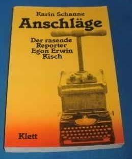 Anschläge. Der rasende Reporter Egon Erwin Kisch