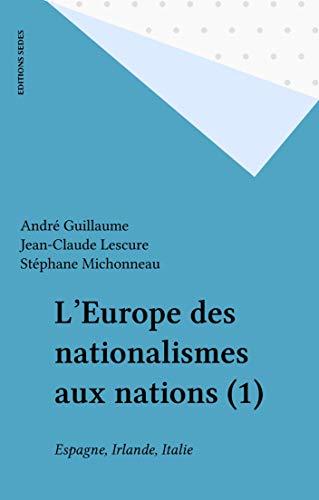 L'Europe des nationalismes aux nations (1): Espagne, Irlande, Italie (Regards sur l'histoire t. 108) par André Guillaume