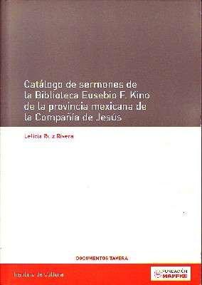 CATALOGO DE SERMONES DE LA BIBLIOTECA EUSEBIO F. KINO DE LA PROVINCIA MEXICANA DE LA COMPAÑÍA DE JESUS