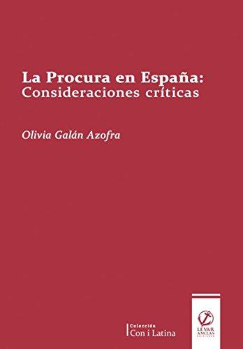 La Procura en España: Consideraciones críticas (Con i latina) por Dra. Olivia Galán Azofra