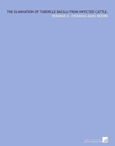 The elimination of tubercle bacilli from infected cattle. por Veranus A. (Veranus Alva) Moore