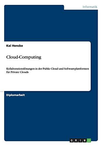 Cloud-Computing: Kollaborationslösungen in der Public Cloud und Softwareplattformen für Private Clouds