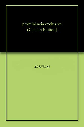 prominència exclusiva (Catalan Edition) por AS SHUMA