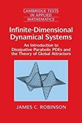 Infinite-Dimensional Dynamical Systems: An Introduction to Dissipative Parabolic PDEs and the Theory of Global Attractors (Cambridge Texts in Applied Mathematics) by James C. Robinson (2001-04-23)