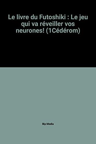 Le livre du Futoshiki : Le jeu qui va réveiller vos neurones! (1Cédérom)