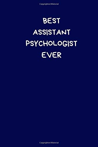 Best Assistant Psychologist Ever: Lined A5 Notebook Blue (6' x 9') Funny Birthday Present for Men & Women Alternative to a Greeting Card, Banter ... Joke Journal to Write In Coworker Colleague