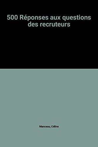 500 Réponses aux questions des recruteurs par Céline Manceau