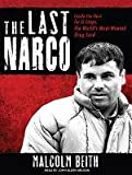 [The Last Narco: Inside the Hunt for El Chapo, the World's Most-Wanted Drug Lord] (By: Malcolm Beith) [published: September, 2010]