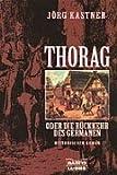 Thorag oder Die Rückkehr des Germanen: Historischer Roman - Jörg Kastner