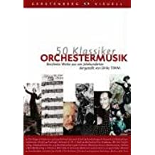50 Klassiker Orchestermusik: Berühmte Werke aus vier Jahrhunderten
