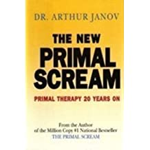 New Primal Scream: Primal Therapy 20 Years on by Arthur Janov (1992-08-24)