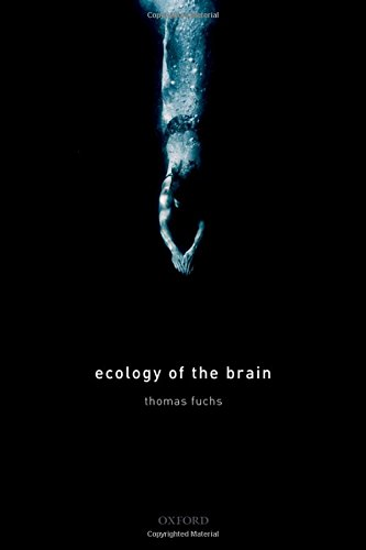 Ecology of the Brain: The phenomenology and biology of the embodied mind (International Perspectives in Philosophy and Psychiatry) por Thomas Fuchs