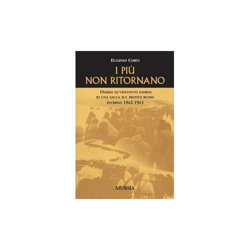 I Più Non Ritornano. Diario Di Ventotto Giorni In Una Sacca Sul Fronte Russo. Inverno 1942-1943