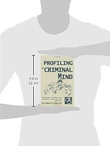 Profiling The Criminal Mind: Behavioral Science And Criminal Investigative Analysis