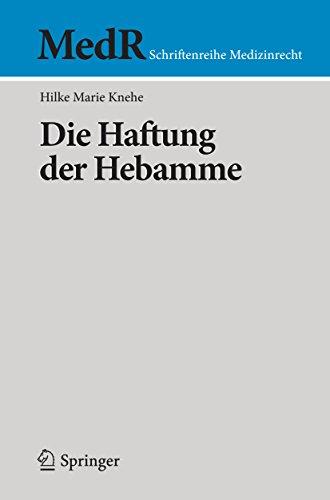 Die Haftung der Hebamme (MedR Schriftenreihe Medizinrecht)