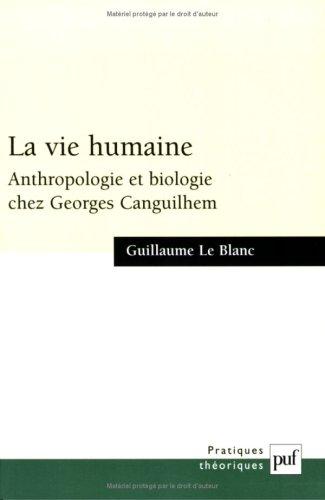 La Vie humaine : Anthropologie et biologie chez Georges Canguilhem
