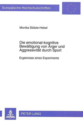 Die emotional-kognitive Bewältigung von Ärger und Aggressivität durch Sport: Ergebnisse eines Experiments