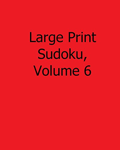 Large Print Sudoku, Volume 6: Fun, Large Grid Sudoku Puzzles