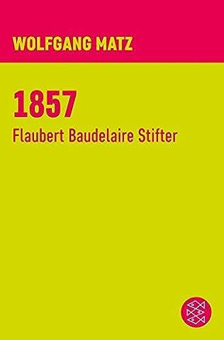 1857: Flaubert Baudelaire Stifter