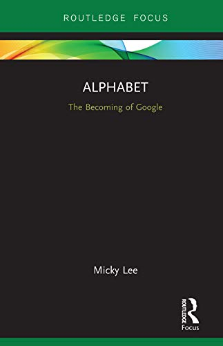 Alphabet: The Becoming of Google (Global Media Giants) (English ...