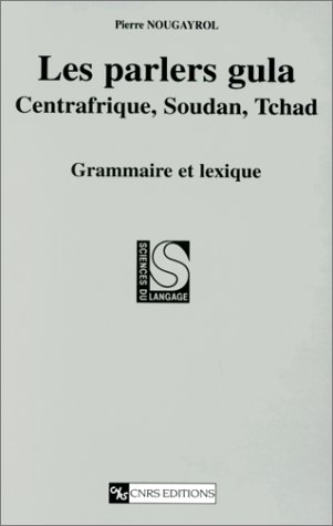 Les parlers gula: Centrafrique, Soudan, Tchad : grammaire et lexique (Sciences du langage) par Pierre Nougayrol
