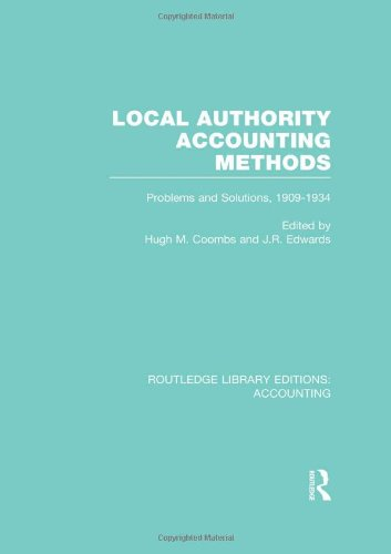 Local Authority Accounting Methods Volume 2 (RLE Accounting): Problems and Solutions, 1909-1934 (Routledge Library Editions: Accounting)