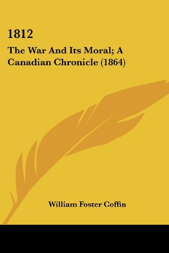1812: The War and Its Moral; A Canadian Chronicle (1864)