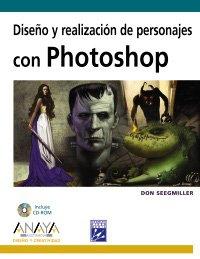Diseño y realización de personajes con Photoshop (Diseño Y Creatividad) por Don Seegmiller