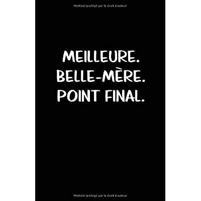 Meilleure. Belle-Mère. Point Final.: Carnet De Notes -108 Pages Avec Papier Ligné Petit Format A5 - Blanc Sur Noir