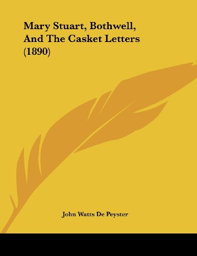 Mary Stuart, Bothwell, and the Casket Letters (1890)